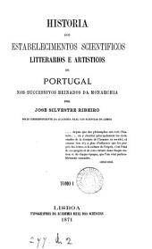 Historia dos estabelecimentos scientificos litterarios e artisticos de Portugal: Volume 1