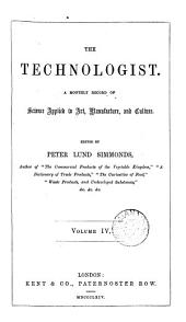 The Technologist. Ed. by P.L. Simmonds: Volume 4