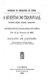 A questão do Transvaal: documentos collegidos, tradusidos e communicados á Sociedade de Geographia de Lisboa em 24 Feveiro de 1881