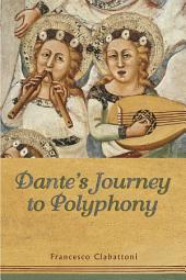 Dante's Journey to Polyphony