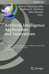 Artificial Intelligence Applications and Innovations: 6th IFIP WG 12.5 International Conference, AIAI 2010, Larnaca, Cyprus, October 6-7, 2010, Proceedings