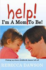 Help! I'm a Mom to Be!