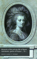 Memoirs of the private life of Marie Antoinette  queen of France     To which are added  recollections  sketches  and anecdotes  illustrative of the reigns of Louis xiv  Louis xv  and Louis xvi PDF