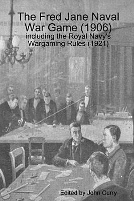 The Fred Jane Naval War Game 1906 Including The Royal Navy S Wargaming Rules 1921