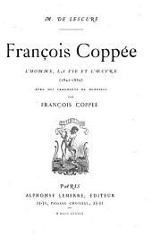 François Coppée: l'homme, la vie et l'œuvre (1842-1889)