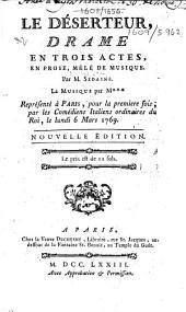 Le déserteur, drame en trois actes, en prose, mêlé de musique ... La musique par M***. Représenté à Paris, pour la première fois, par le Comédiens Italiens ordinaires du roi, le lundi 6 Mars 1769. Nouvelle édition