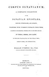 Corpus Ignatianum: A complete collection of the Ignatian Epistles...in syriac, greck and latin...