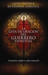 La guía de oración del guerrero espiritual: Encuentre salida a cada situación