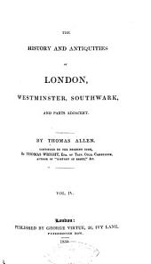 The History and Antiquities of London, Westminster, Southwark, and Parts Adjacent: Volume 4