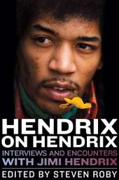 Hendrix on Hendrix: Interviews and Encounters with Jimi Hendrix
