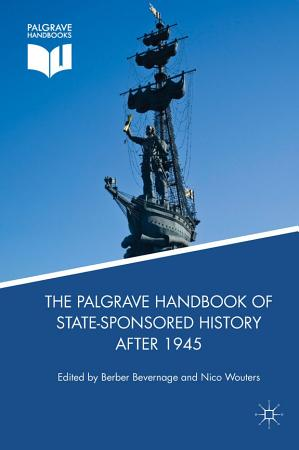 The Palgrave Handbook of State Sponsored History After 1945 PDF