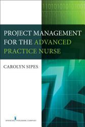 Project Management for the Advanced Practice Nurse PDF