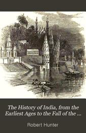 The History of India: From the Earliest Ages to the Fall of the East India Company and the Proclamation of Queen Victoria in 1858