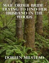 Mail Order Bride - Trying to Find Her Husband In the Woods