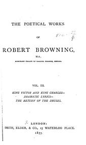 The Poetical Works of Robert Browning: King Victor and King Charles. Dramatic lyrics. The return of the druses