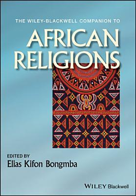 The Wiley Blackwell Companion to African Religions PDF