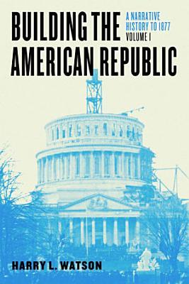Building the American Republic  Volume 1