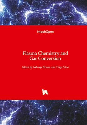 Plasma Chemistry and Gas Conversion