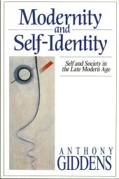 Modernity and Self-Identity: Self and Society in the Late Modern Age