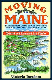 Moving to Maine: The Essential Guide to Get You There and What You Need to Know to Stay, Edition 2