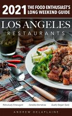 2021 Los Angeles Restaurants - The Food Enthusiast's Long Weekend Guide
