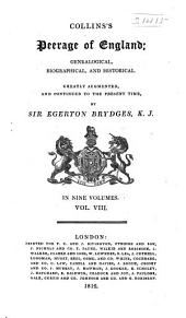 Peerage of England: Genealogical, Biographical, and Historical. Greatly Augmented and Continued to the Present Time, Volume 8