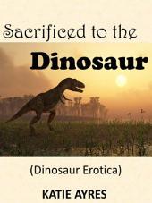 Sacrificed to the Dinosaur (Monster Beast Erotica)