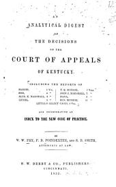 An Analytical Digest of the Decisions of the Court of Appeals of Kentucky ...: And Incorporating an Index to the New Code of Practice