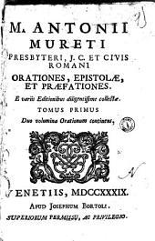 M. Antonii Mureti ... Orationes, Epistolæ, et præfationes. E variis editionibus diligentissime collectæ. Tomus primus (-secundus): Tomus primus duo volumina Orationum continens, Volume 1