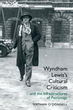 Wyndham Lewis s Cultural Criticism and the Infrastructures of Patronage PDF