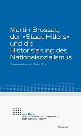 Martin Broszat  der  Staat Hitlers  und die Historisierung des Nationalsozialismus PDF
