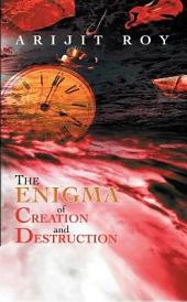 The Enigma of Creation and Destruction