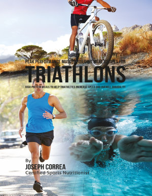 Peak Performance Muscle Building Meal Recipes for Triathlons  High Protein Meals to Help Triathletes Increase Speed and Overall Durability