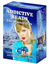 Addictive Reads: The Winter Gift Collection: 7 Uplifting Stories by Best-Selling and Award-Winning Authors