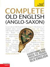 Complete Old English: A Comprehensive Guide to Reading and Understanding Old English, with Original Texts