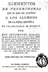 Elementos de veterinaria que se han de enseñar á los alumnos del Real Colegio de Veterinaria de Madrid: Volumen 2