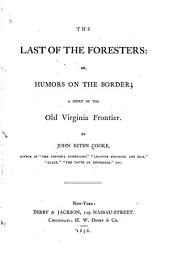 The Last of the Foresters: Or, Humors on the Border; a Story of the Old Virginia Frontier