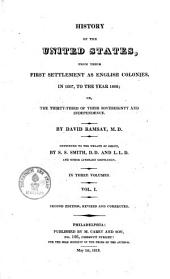 History of the United States, from Their First Settlement as English Colonies, in 1607, to the Year 1808, Or the Thirty-third of Their Sovereignty and Independence: in three vols