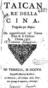 Taican re' della Cina. Tragedia per musica da rappresentarsi nel teatro Tron di S. Cassano l'anno 1707