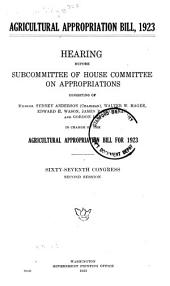 Agricultural Appropriation Bill: 1923, Hearing ... 67th Congress, 2d Session