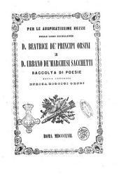 Per le auspicatissime nozze delle loro eccellenze d. Beatrice de' Principi Orsini e d. Urbano de' Marchesi Sacchetti raccolta di poesie della contessa Enrica Dionigi Orfei