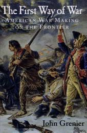 The First Way of War: American War Making on the Frontier, 1607–1814