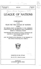 League of Nations: Comparison of the Plan for the League of Nations, Showing the Original Draft as Presented to the Commission Constituted by the Preliminary Peace Conference in Session at Versailles, France, Together with the Covenant as Finally Reported and Adopted at the Plenary Session of the Peace Conference, Also the Presentation Speeches of the President of the United States Relating Thereto
