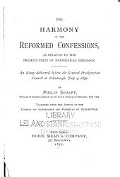 The Harmony of the Reformed Confessions, as Related to the Present State of Evangelical Theology: An Essay Delivered Before the General Presbyterian Council at Edinburgh, July 4, 1877