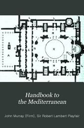 Handbook to the Mediterranean: Its Cities, Coasts and Islands, Part 1