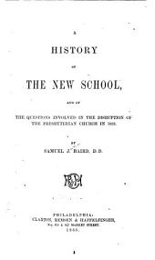 A History of the New School: And of the Questions Involved in the Disruption of the Presbyterian Church in 1838