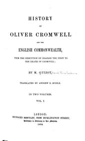 History of Oliver Cromwell and the English Commonwealth: From the Execution of Charles the First to the Death of Cromwell : in Two Volumes
