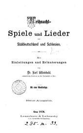 Weihnacht- Spiele und Lieder aus Süddeutschland und Schlesien: mit Einleitungen und Erläuterungen