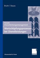 Wertschöpfungsprozesse bei Dienstleistungen: Forum Dienstleistungsmanagement