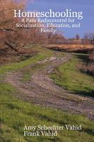 Homeschooling  A Path Rediscovered for Socialization  Education  and Family PDF